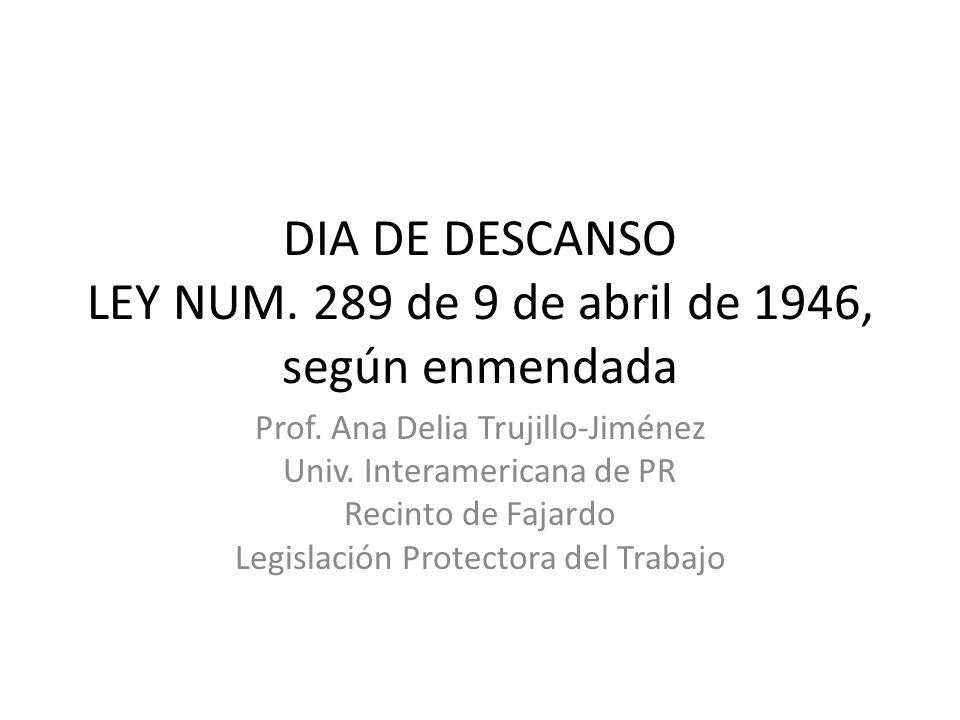 DIA DE DESCANSO LEY NUM. 289 de 9 de abril de 1946, según enmendada