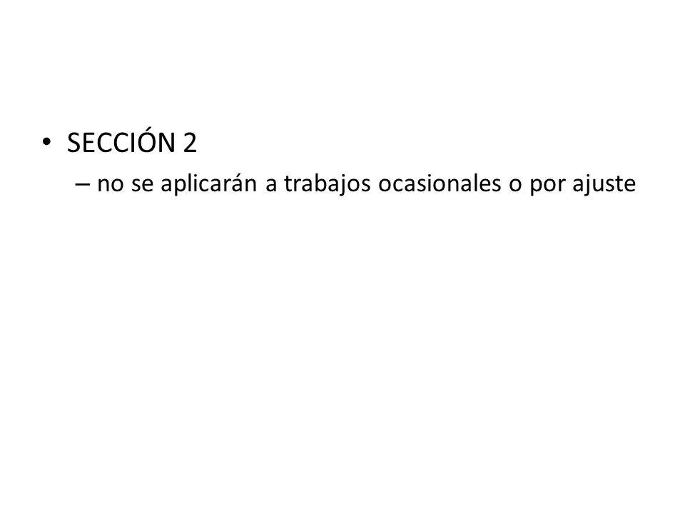 SECCIÓN 2 no se aplicarán a trabajos ocasionales o por ajuste