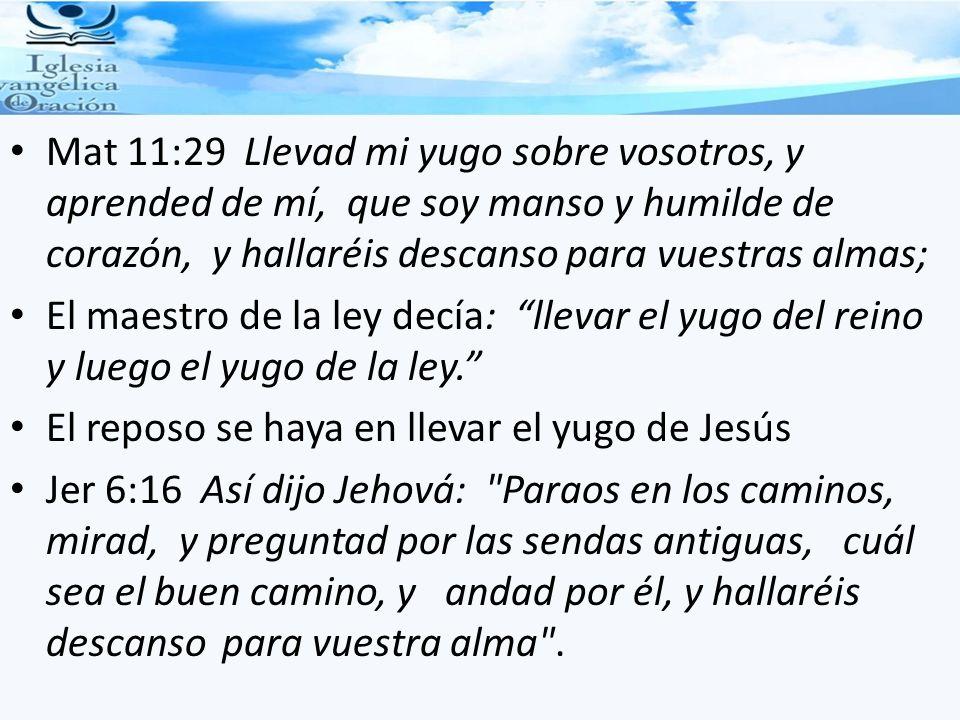 Mat 11:29 Llevad mi yugo sobre vosotros, y aprended de mí, que soy manso y humilde de corazón, y hallaréis descanso para vuestras almas;