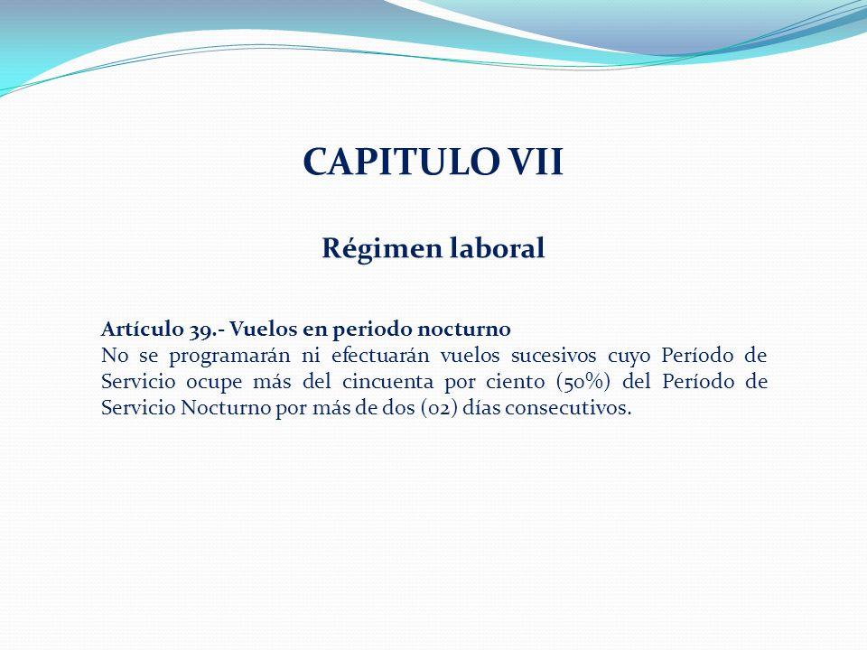 CAPITULO VII Régimen laboral Artículo 39.- Vuelos en periodo nocturno