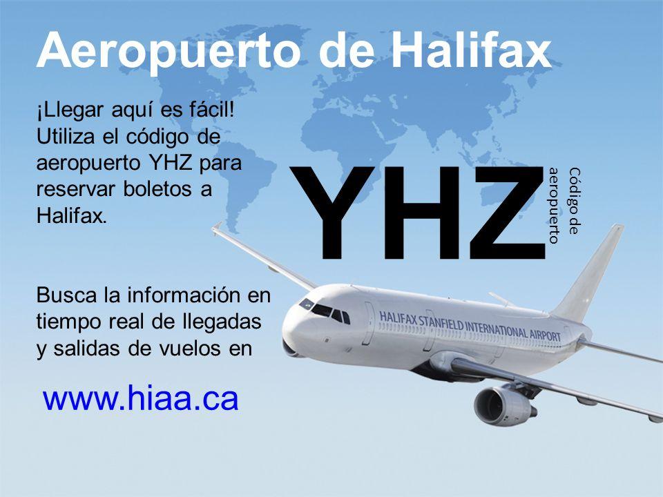 YHZ Aeropuerto de Halifax www.hiaa.ca ¡Llegar aquí es fácil!
