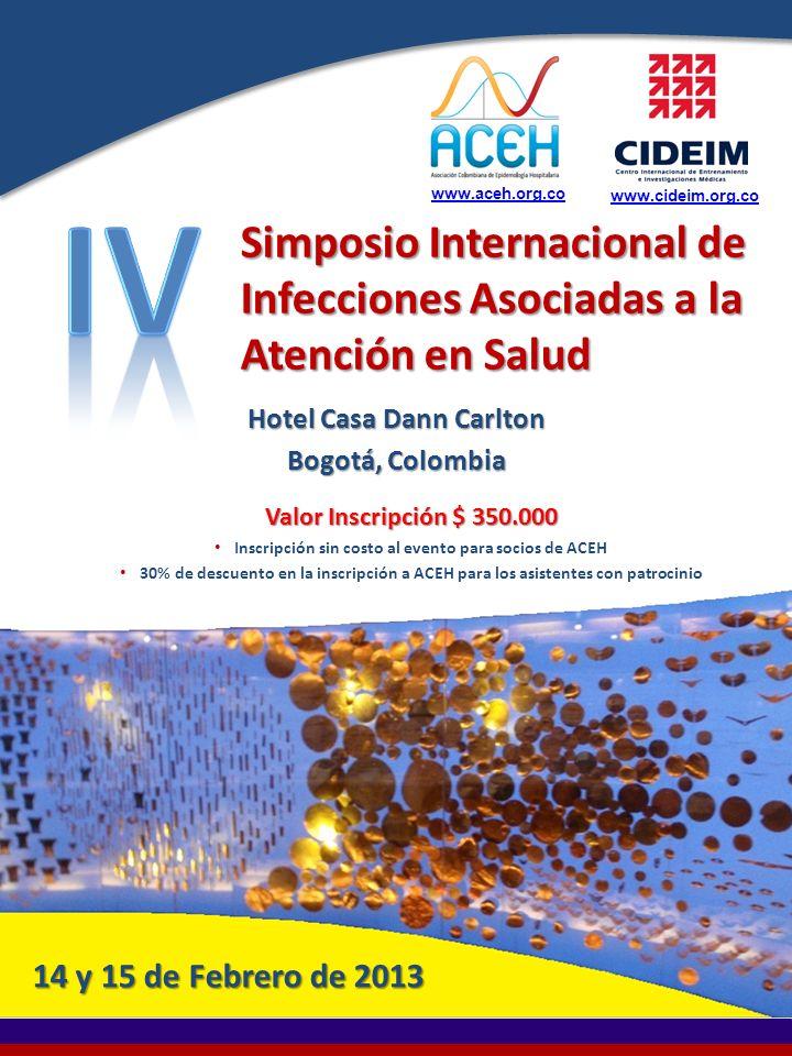 www.aceh.org.co www.cideim.org.co. IV. Simposio Internacional de Infecciones Asociadas a la Atención en Salud.
