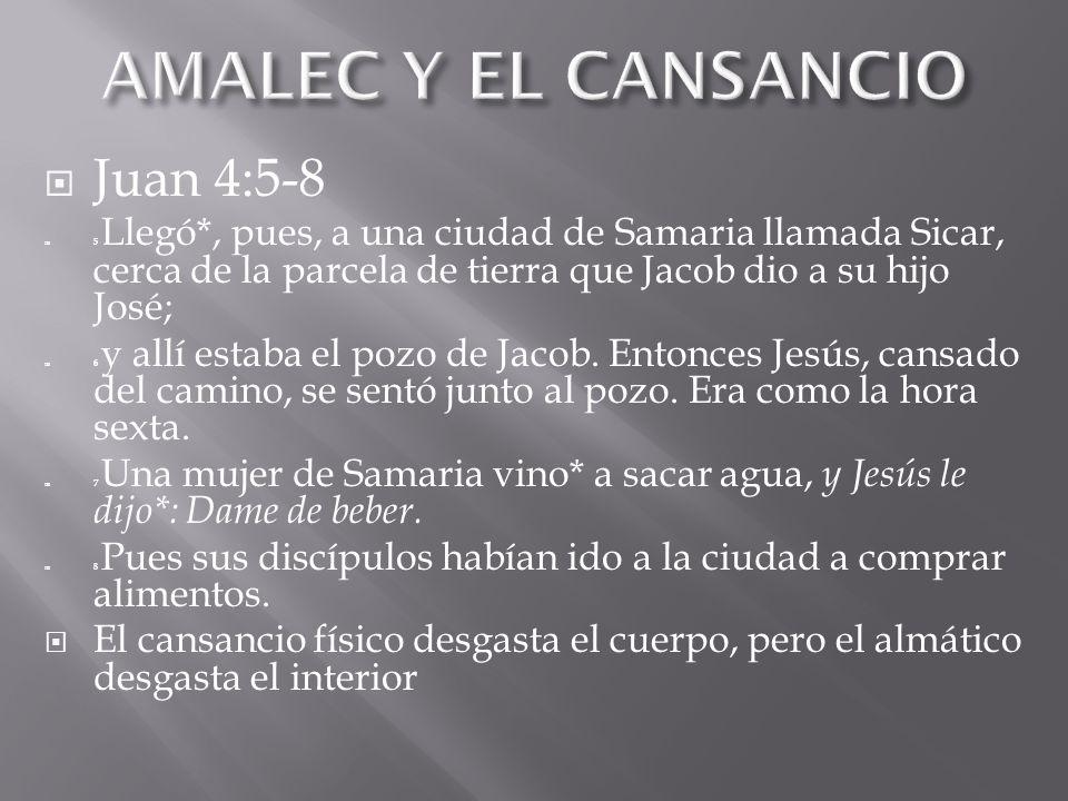 AMALEC Y EL CANSANCIO Juan 4:5-8