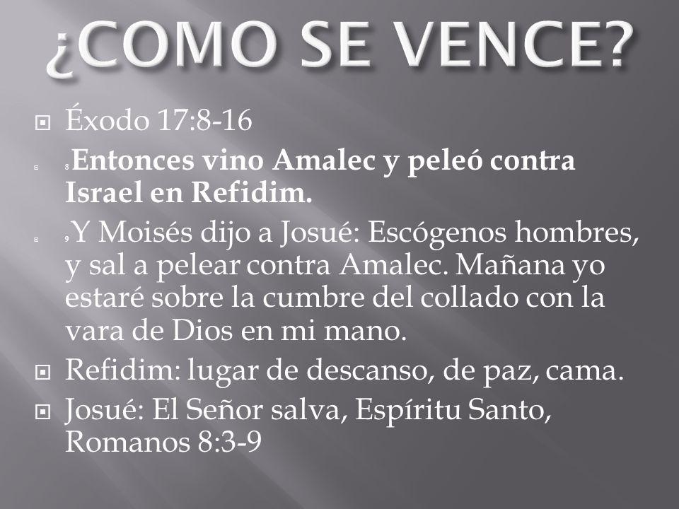 ¿COMO SE VENCE Éxodo 17:8-16. 8 Entonces vino Amalec y peleó contra Israel en Refidim.