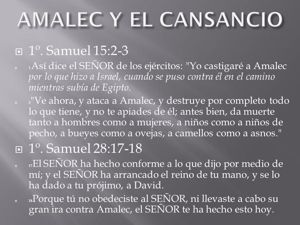 AMALEC Y EL CANSANCIO 1º. Samuel 15:2-3 1º. Samuel 28:17-18
