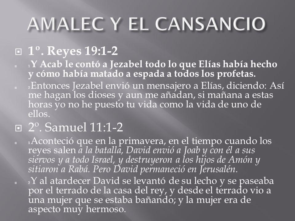 AMALEC Y EL CANSANCIO 1º. Reyes 19:1-2 2º. Samuel 11:1-2
