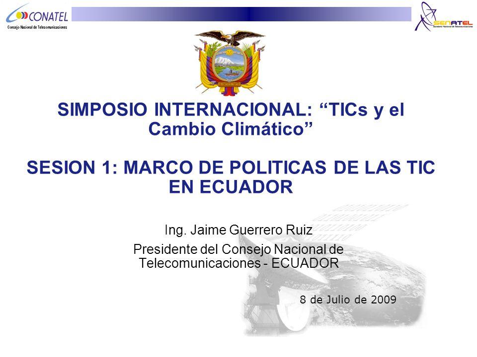 SIMPOSIO INTERNACIONAL: TICs y el Cambio Climático SESION 1: MARCO DE POLITICAS DE LAS TIC EN ECUADOR