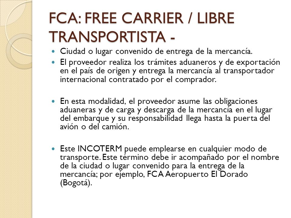 FCA: FREE CARRIER / LIBRE TRANSPORTISTA -