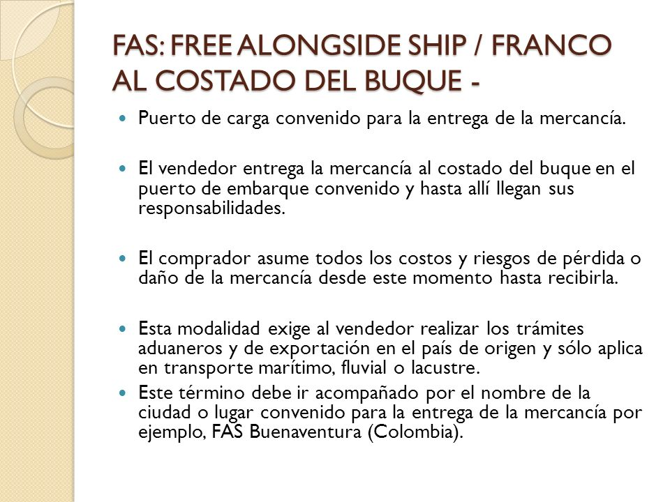 FAS: FREE ALONGSIDE SHIP / FRANCO AL COSTADO DEL BUQUE -