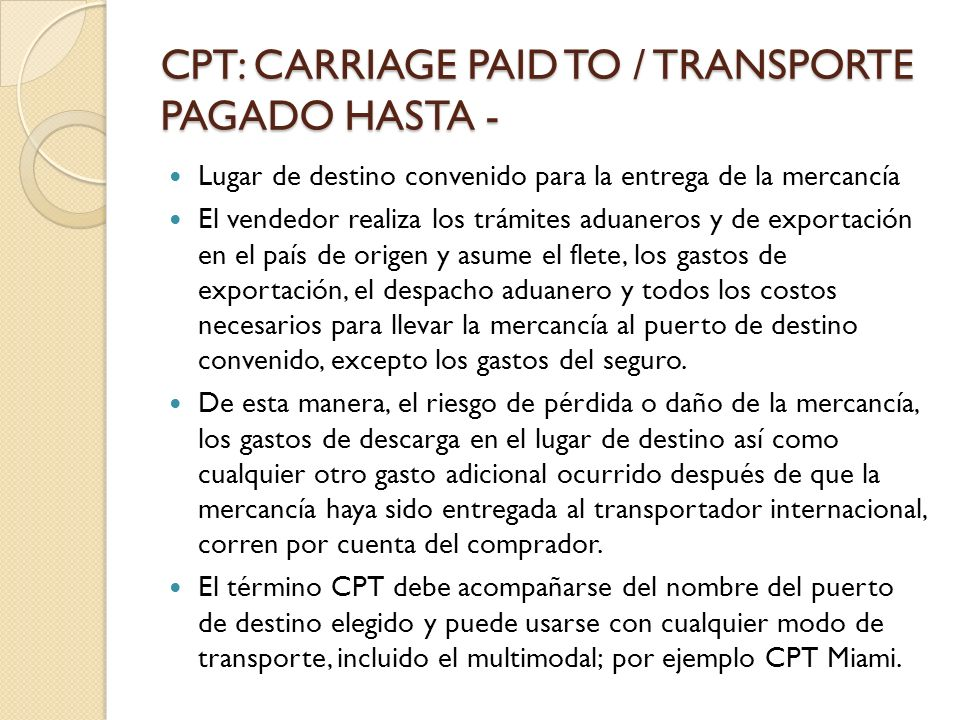 CPT: CARRIAGE PAID TO / TRANSPORTE PAGADO HASTA -