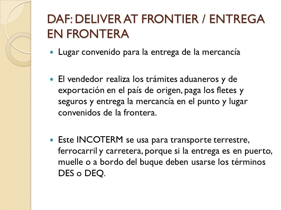 DAF: DELIVER AT FRONTIER / ENTREGA EN FRONTERA