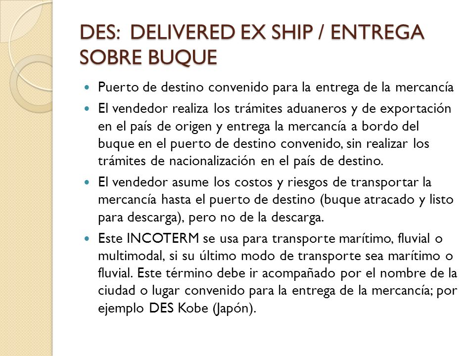 DES: DELIVERED EX SHIP / ENTREGA SOBRE BUQUE