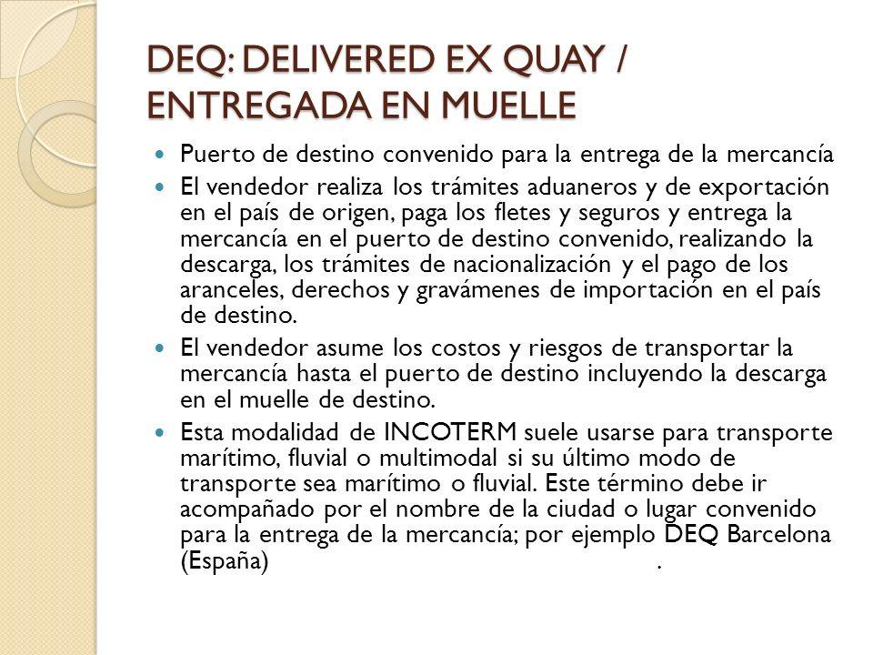 DEQ: DELIVERED EX QUAY / ENTREGADA EN MUELLE