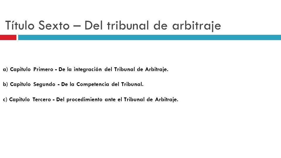 Título Sexto – Del tribunal de arbitraje