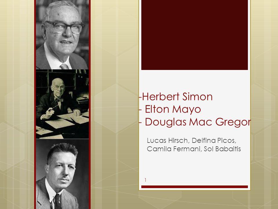 -Herbert Simon - Elton Mayo - Douglas Mac Gregor