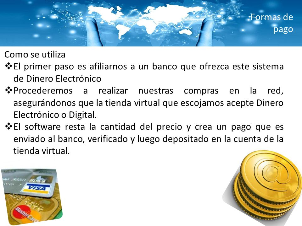 Formas de pago Como se utiliza. El primer paso es afiliarnos a un banco que ofrezca este sistema de Dinero Electrónico.