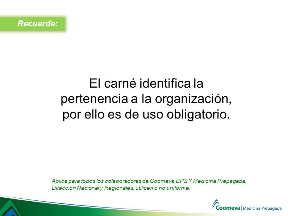 Recuerde: El carné identifica la pertenencia a la organización, por ello es de uso obligatorio.