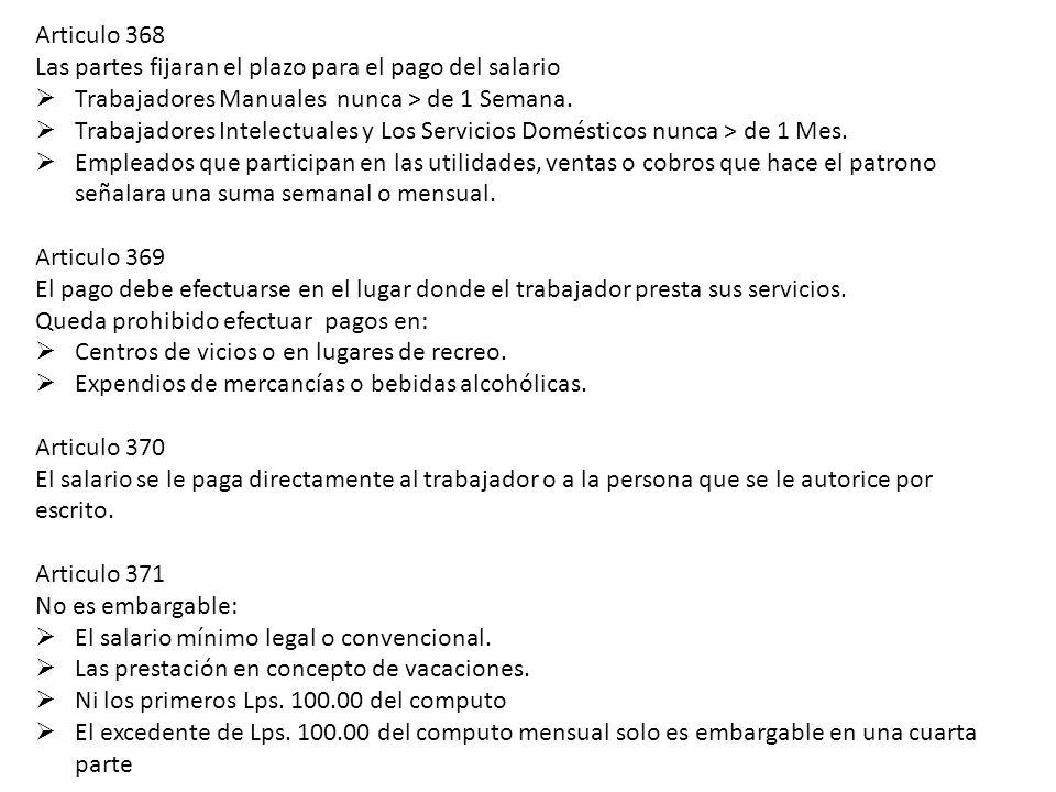 Articulo 368 Las partes fijaran el plazo para el pago del salario. Trabajadores Manuales nunca > de 1 Semana.