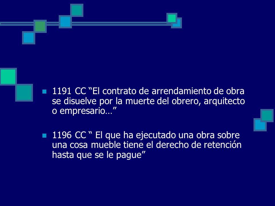 1191 CC El contrato de arrendamiento de obra se disuelve por la muerte del obrero, arquitecto o empresario…