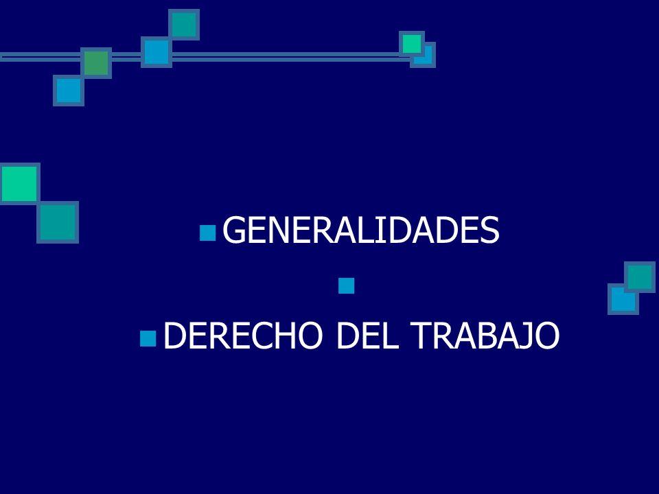 GENERALIDADES DERECHO DEL TRABAJO
