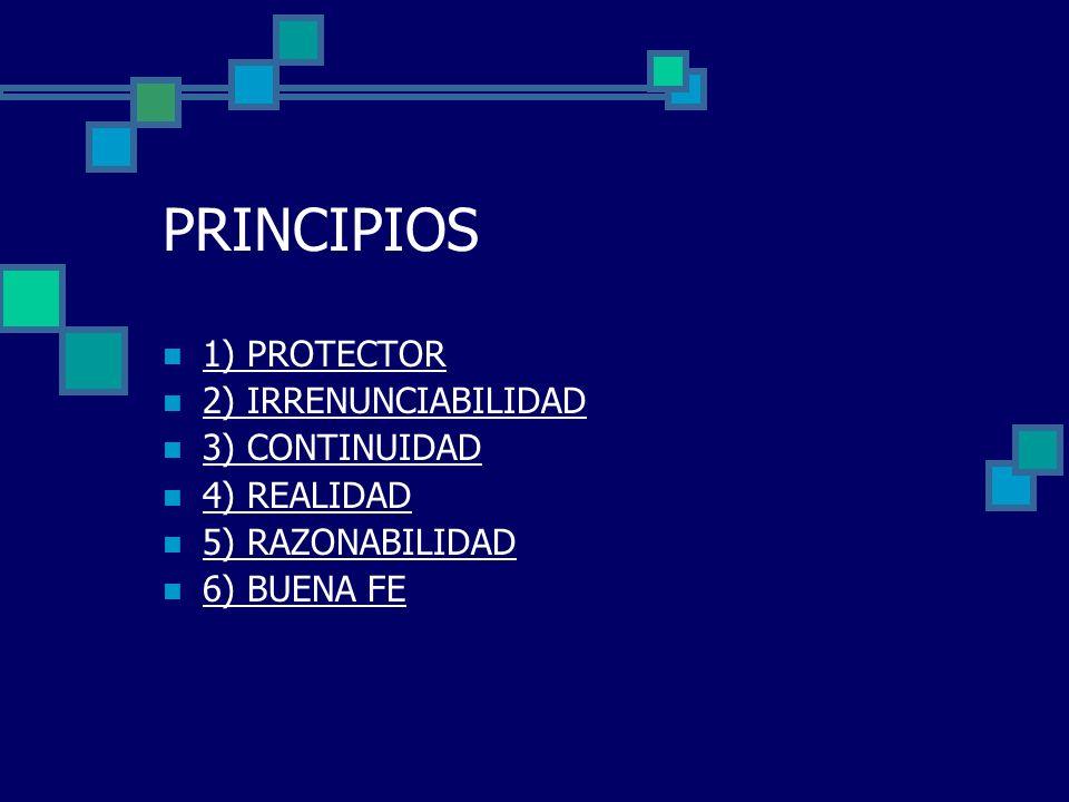PRINCIPIOS 1) PROTECTOR 2) IRRENUNCIABILIDAD 3) CONTINUIDAD