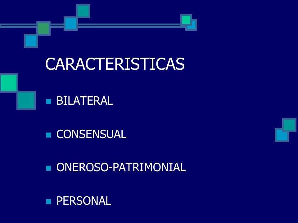 CARACTERISTICAS BILATERAL CONSENSUAL ONEROSO-PATRIMONIAL PERSONAL