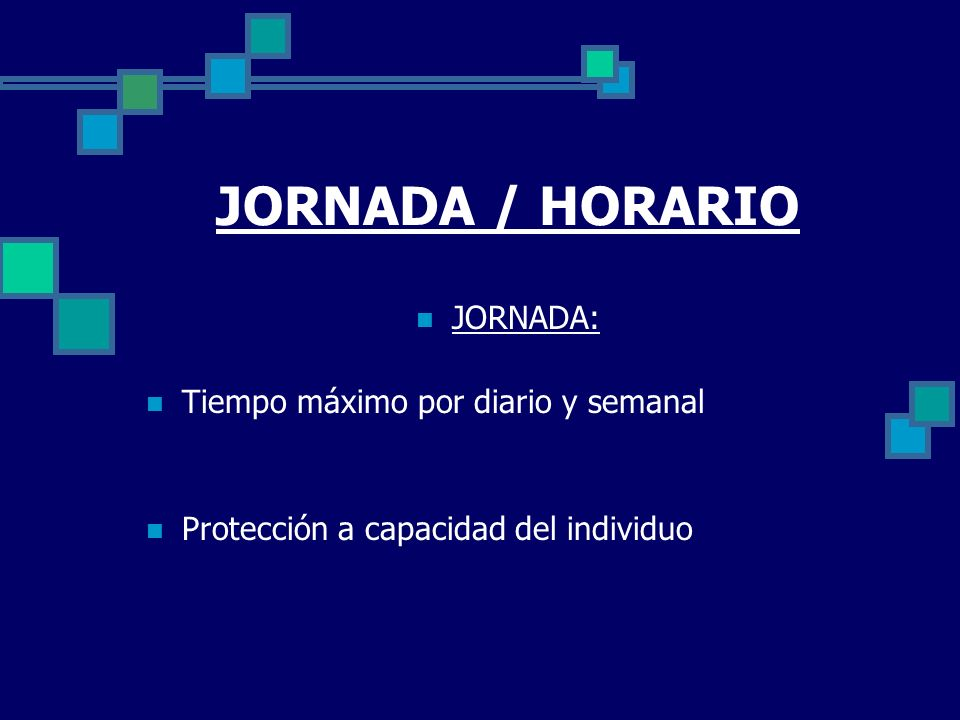 JORNADA / HORARIO JORNADA: Tiempo máximo por diario y semanal