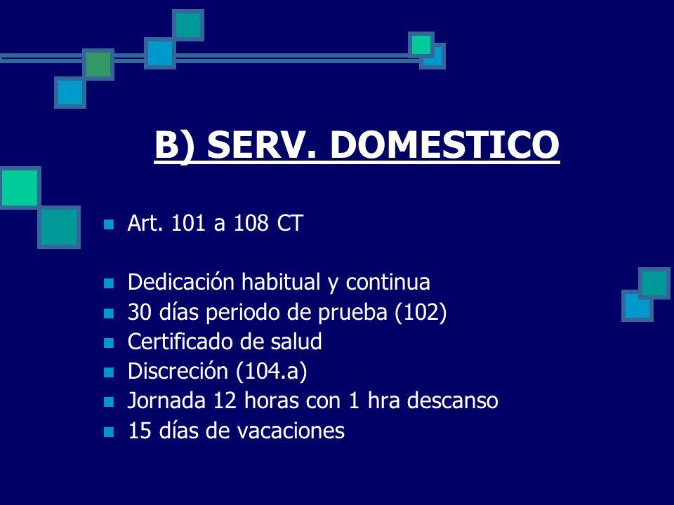 B) SERV. DOMESTICO Art. 101 a 108 CT Dedicación habitual y continua