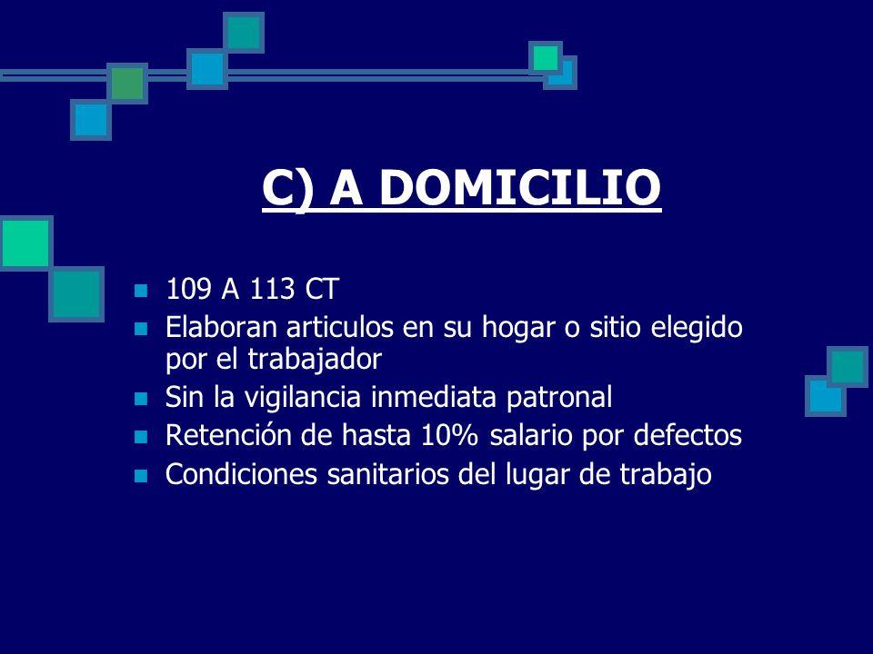 C) A DOMICILIO 109 A 113 CT. Elaboran articulos en su hogar o sitio elegido por el trabajador. Sin la vigilancia inmediata patronal.