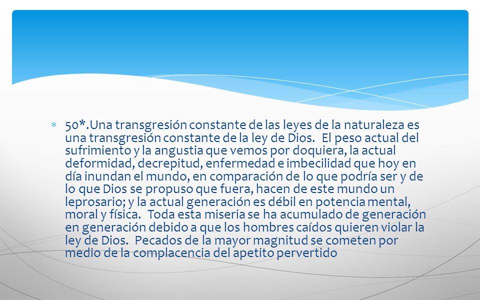 50*.Una transgresión constante de las leyes de la naturaleza es una transgresión constante de la ley de Dios.