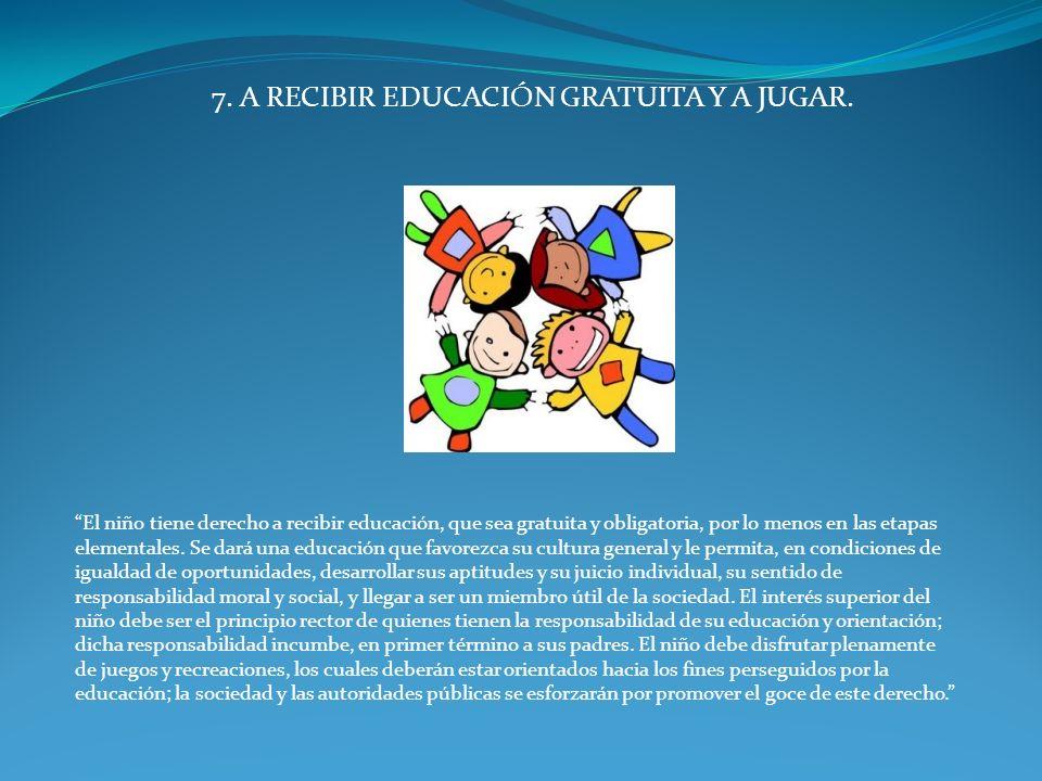7. A RECIBIR EDUCACIÓN GRATUITA Y A JUGAR.