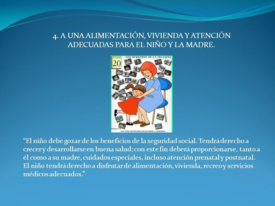 4. A UNA ALIMENTACIÓN, VIVIENDA Y ATENCIÓN ADECUADAS PARA EL NIÑO Y LA MADRE.