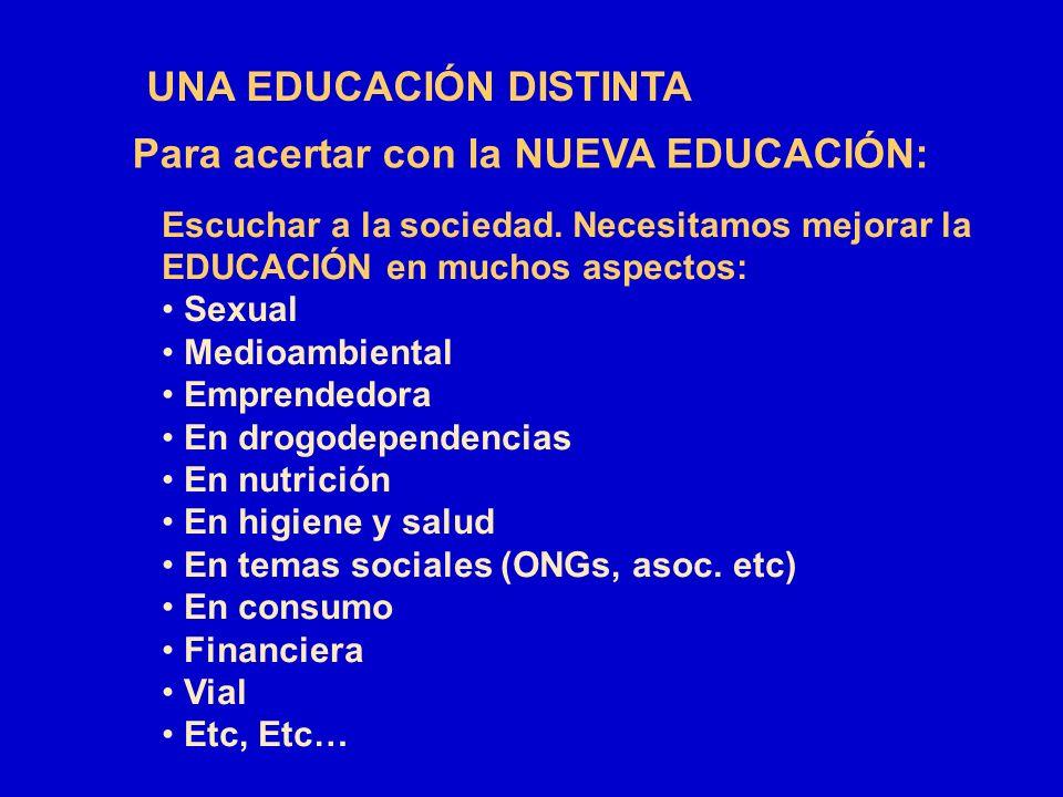 UNA EDUCACIÓN DISTINTA Para acertar con la NUEVA EDUCACIÓN: