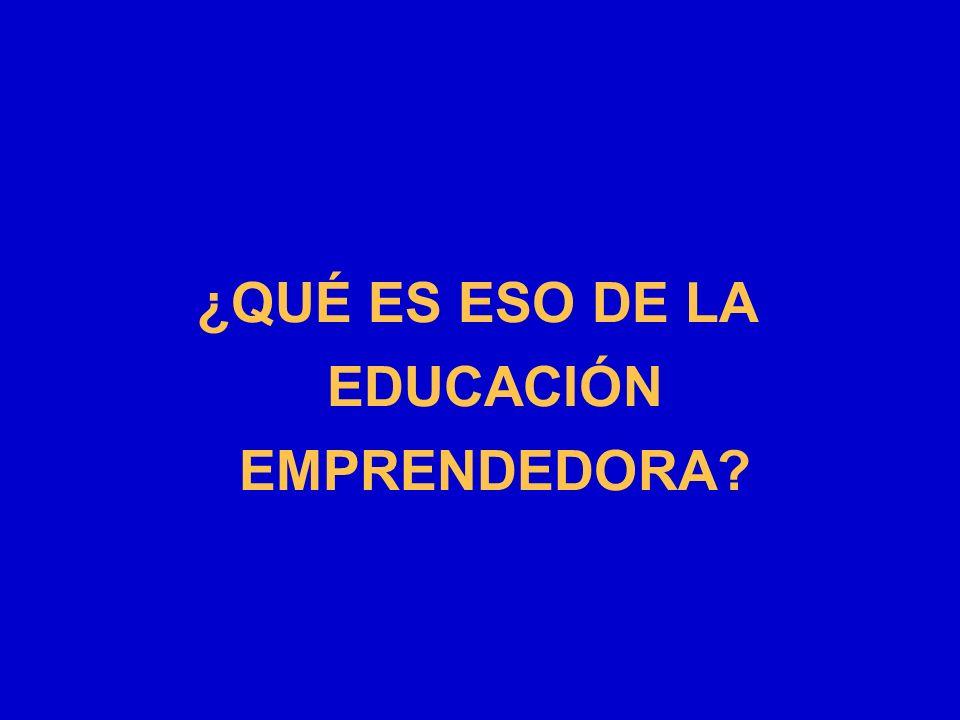 ¿QUÉ ES ESO DE LA EDUCACIÓN EMPRENDEDORA