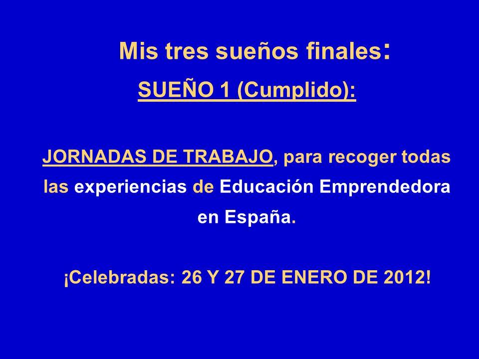 Mis tres sueños finales: ¡Celebradas: 26 Y 27 DE ENERO DE 2012!