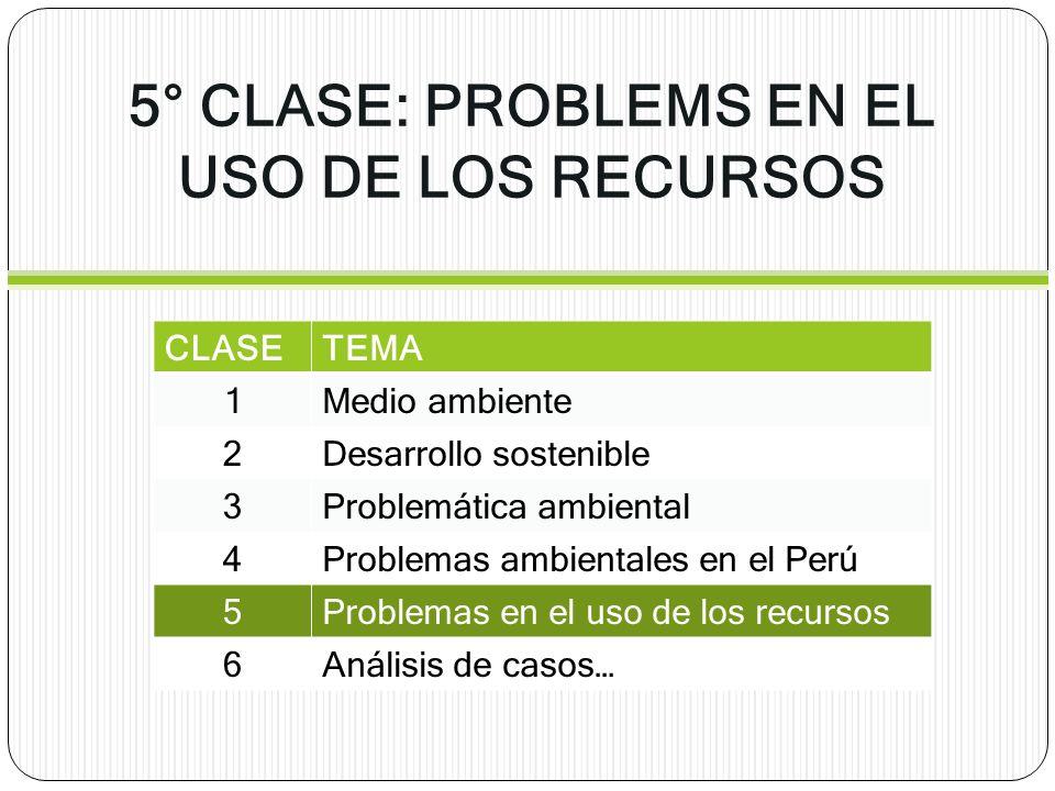 5° CLASE: PROBLEMS EN EL USO DE LOS RECURSOS