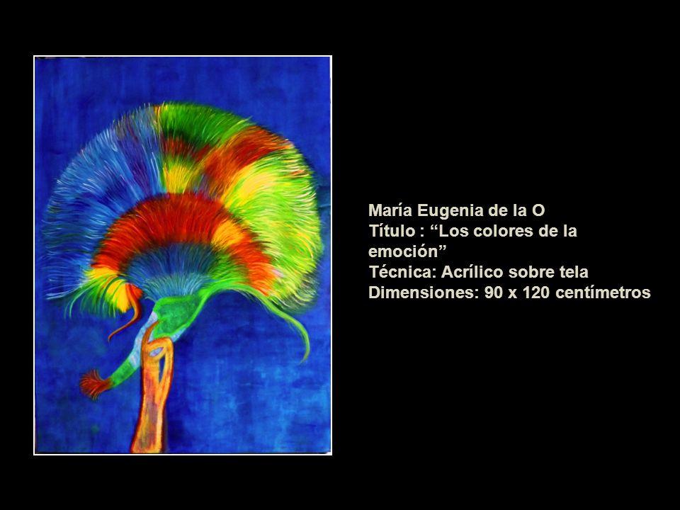 María Eugenia de la OTítulo : Los colores de la emoción Técnica: Acrílico sobre tela.