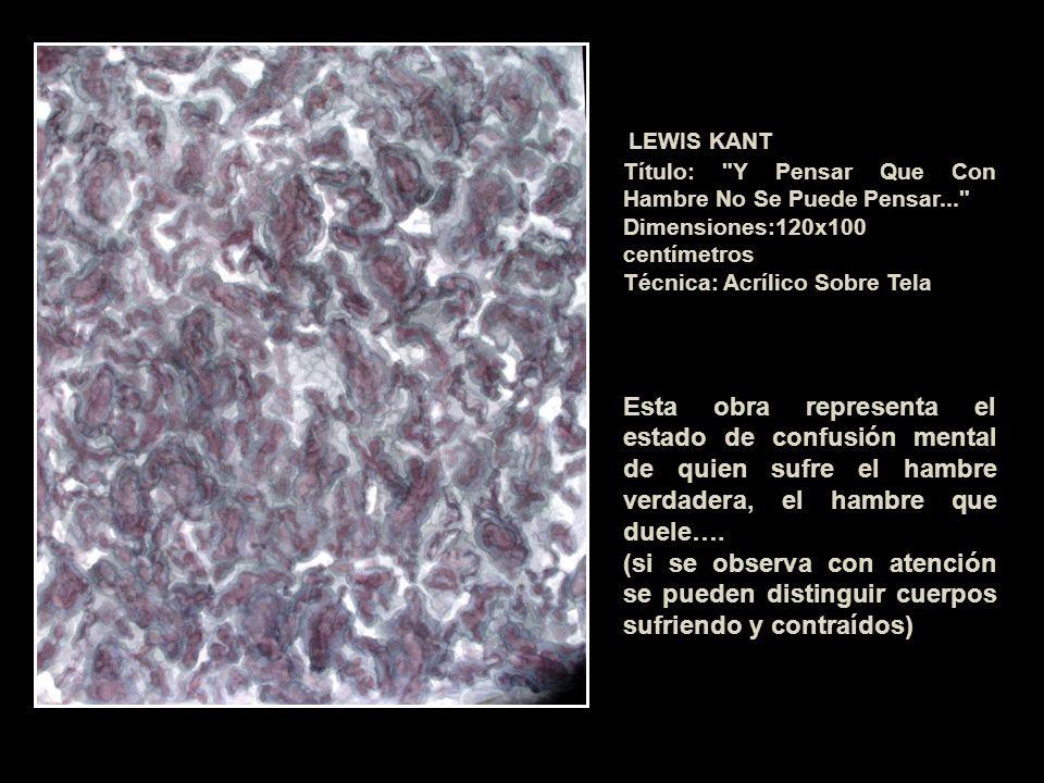 LEWIS KANT Título: Y Pensar Que Con Hambre No Se Puede Pensar... Dimensiones:120x100 centímetros.