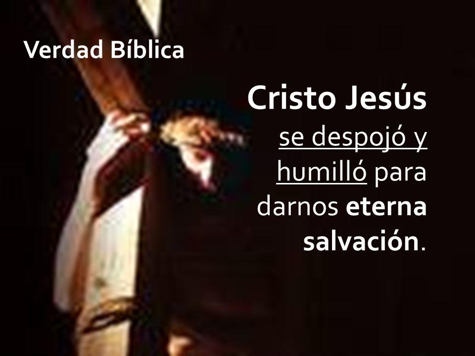 Cristo Jesús se despojó y humilló para darnos eterna salvación.
