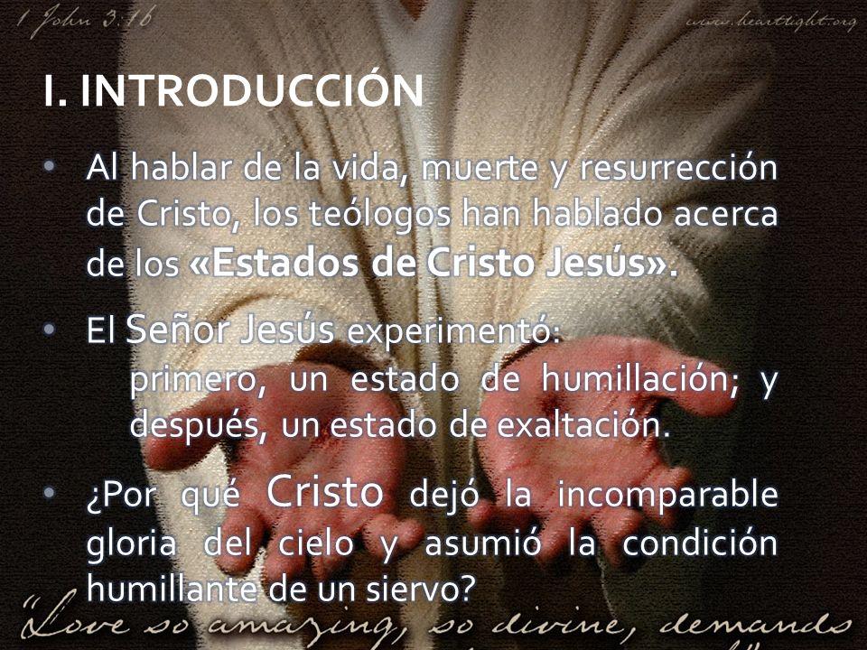 I. INTRODUCCIÓN Al hablar de la vida, muerte y resurrección de Cristo, los teólogos han hablado acerca de los «Estados de Cristo Jesús».