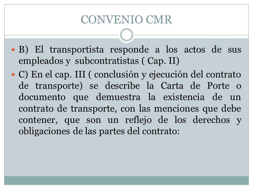 CONVENIO CMR B) El transportista responde a los actos de sus empleados y subcontratistas ( Cap. II)