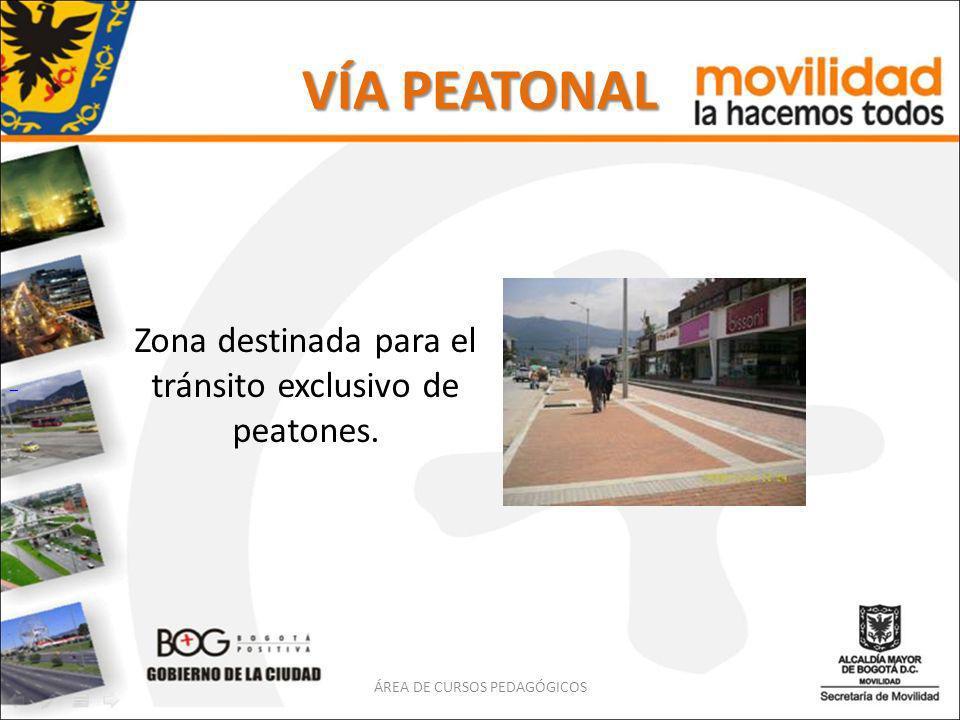 VÍA PEATONAL Zona destinada para el tránsito exclusivo de peatones.