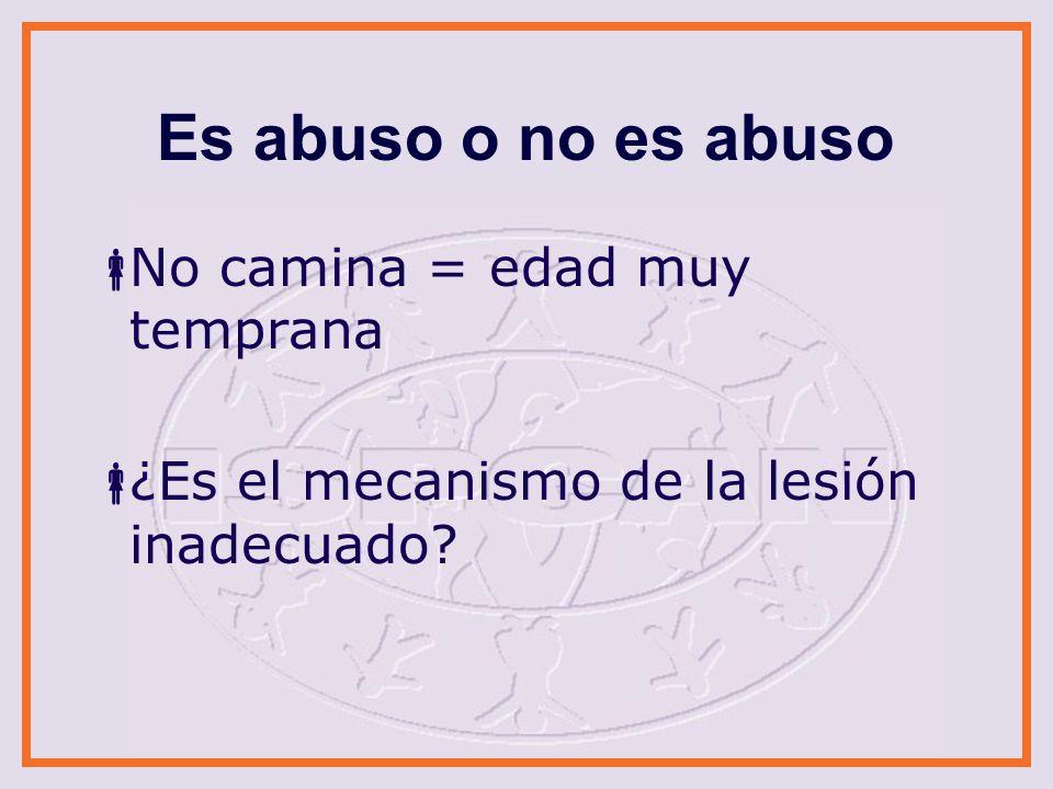 Es abuso o no es abuso No camina = edad muy temprana