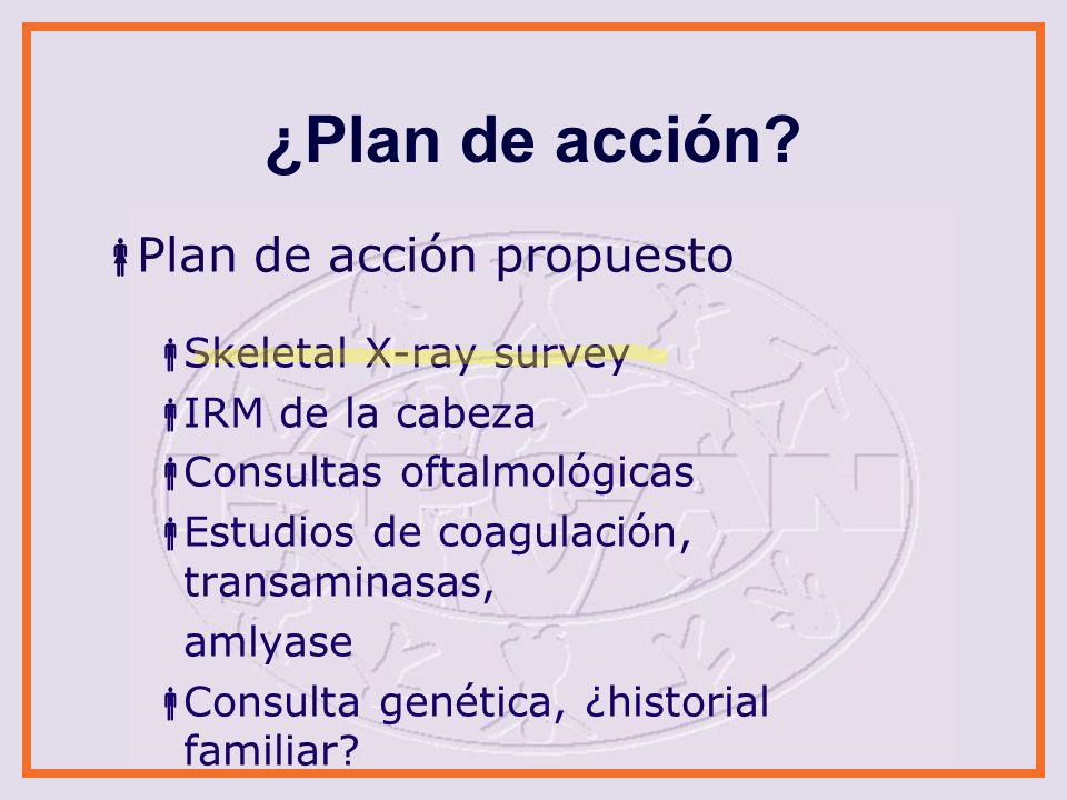 ¿Plan de acción Plan de acción propuesto Skeletal X-ray survey