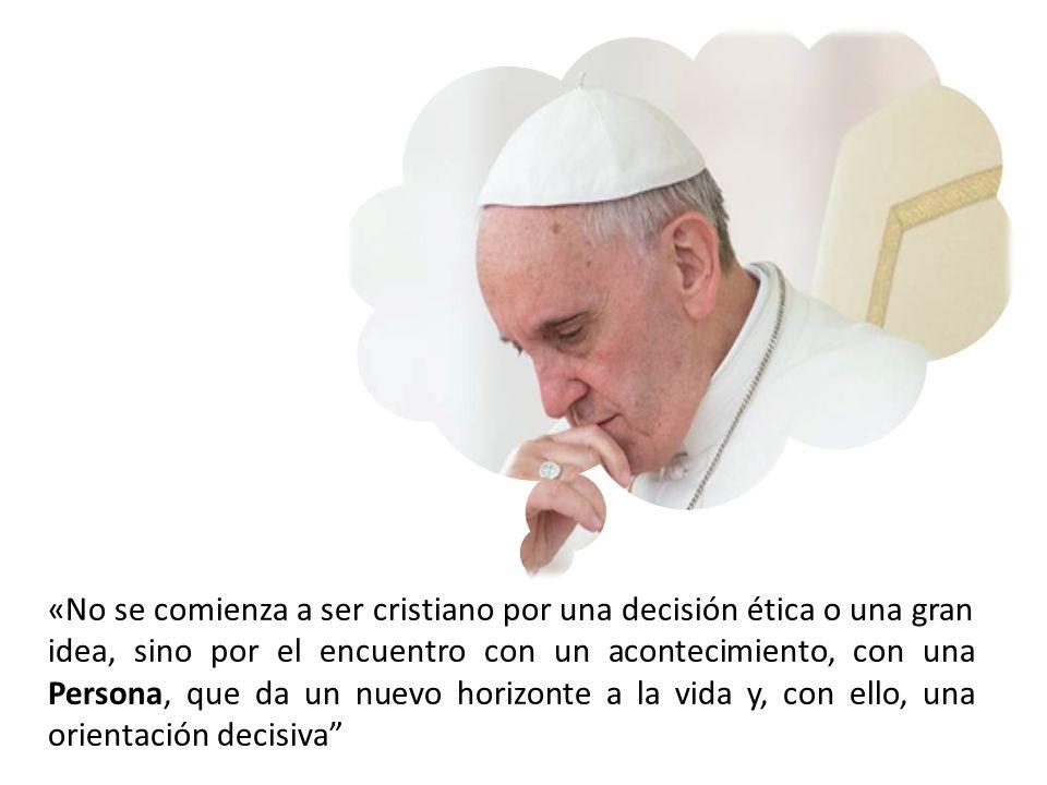 «No se comienza a ser cristiano por una decisión ética o una gran idea, sino por el encuentro con un acontecimiento, con una Persona, que da un nuevo horizonte a la vida y, con ello, una orientación decisiva
