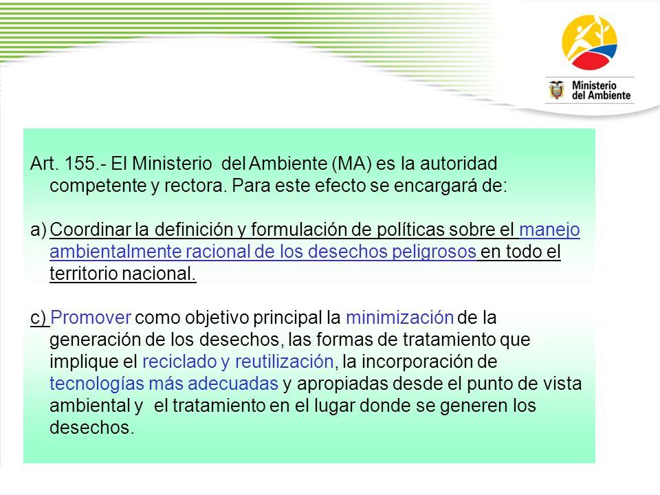 Art. 155.- El Ministerio del Ambiente (MA) es la autoridad competente y rectora. Para este efecto se encargará de: