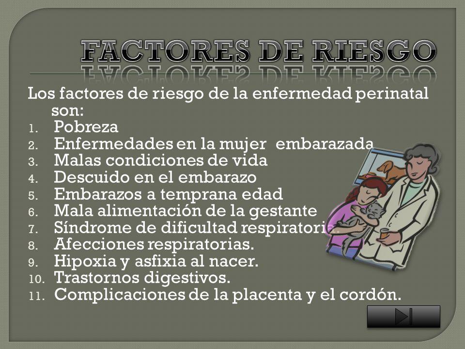 FACTORES DE RIESGOLos factores de riesgo de la enfermedad perinatal son: Pobreza. Enfermedades en la mujer embarazada.