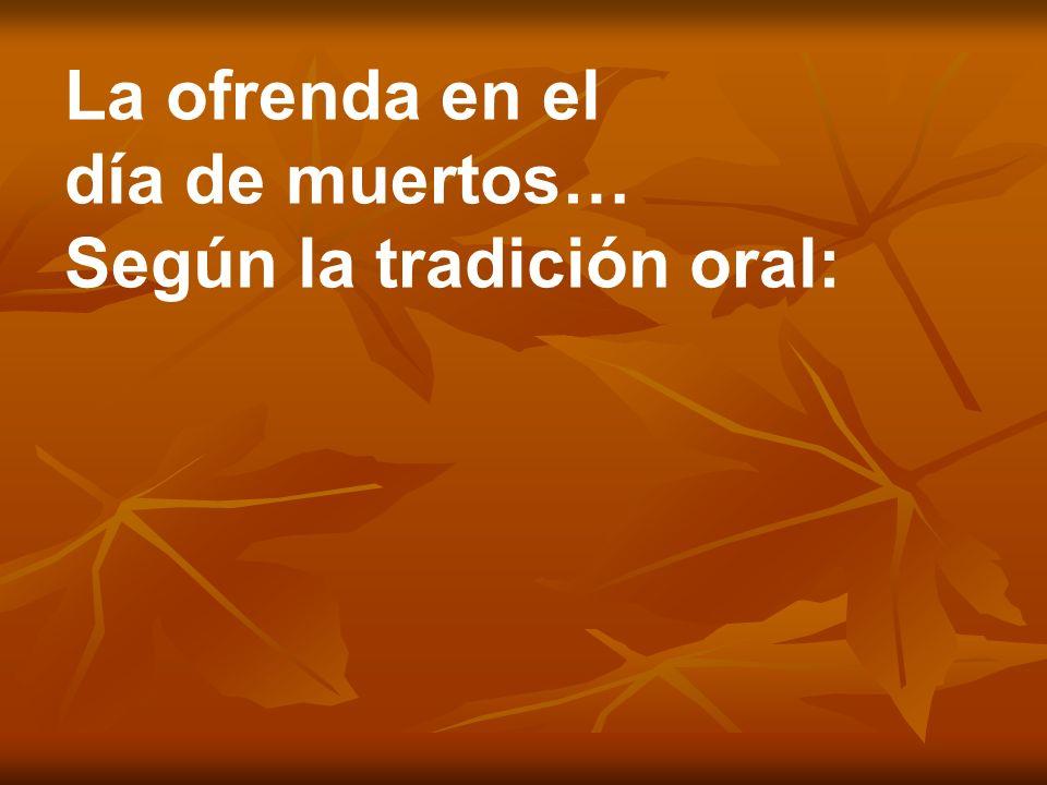 La ofrenda en el día de muertos… Según la tradición oral: