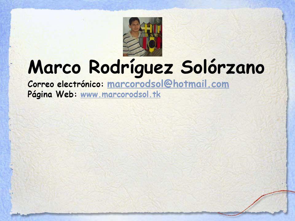 Marco Rodríguez Solórzano Correo electrónico: marcorodsol@hotmail