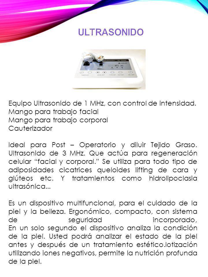 ULTRASONIDOEquipo Ultrasonido de 1 MHz, con control de intensidad. Mango para trabajo facial Mango para trabajo corporal Cauterizador.